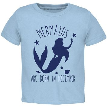 Mermaids Are Born In December Toddler T Shirt