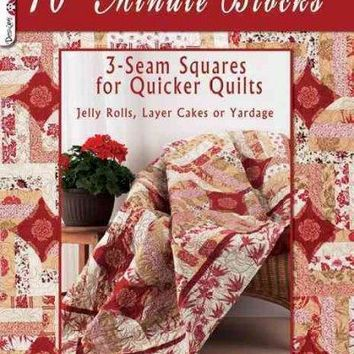 10-Minute Blocks: 3-seam Squares for Quick Quilts: Jelly Rolls, Layer Cakes or Yardage