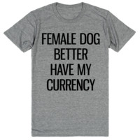 Female Dog Better Have My Currency