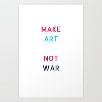 MAKE ART NOT WAR Art Print by Love from Sophie