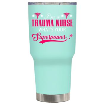 I'm a Trauma Nurse What's Your Superpower on Seafoam 30 oz Tumbler Cup