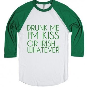 Drunk Me I'm Kiss Or Irish..Whatever