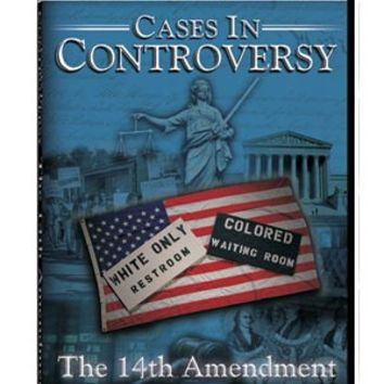 Cases in Controversy: The 14th Amendment