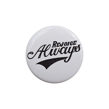 Rejoice Always White Button