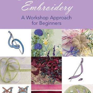 Silk Ribbon Embroidery: A Workshop Approach for Beginners (Milner Craft Series)