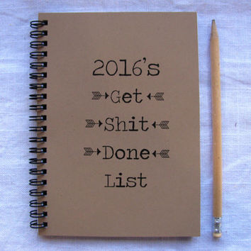 2016's Get Sh*t Done List - 5 x 7 journal