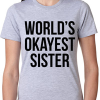 World's Okayest Sister t shirt funny sisters shirt S-4XL