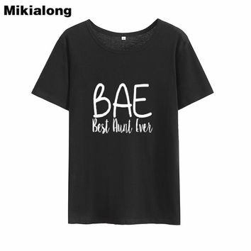 MIkilaong Bae Best Aunt Ever Funny T Shirts Women 2018 Summer Loose Cotton Tshirt Women Casual Tumblr Tee Shirt Femme Top