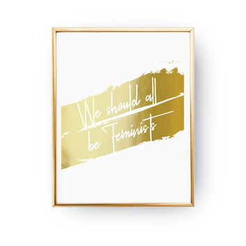We Should All Be Feminists Print, Typography Print, Woman Poster, Real Gold Foil Print, Fashion Chic Print, Feminist Quote, Sisterhood