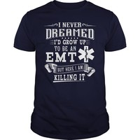 I never dreamed id grow up to be an EMT but here I am shirt hoodie