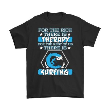 Funny Surfing Shirt For The Rich There Is Therapy For The Gildan Mens T-Shirt