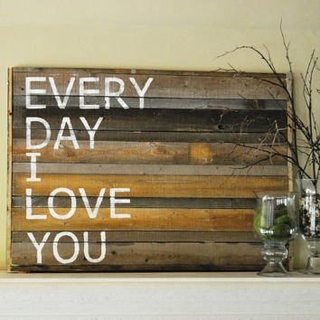 Weathered Wood Sign - Every Day I Love You- Home Decor Sign