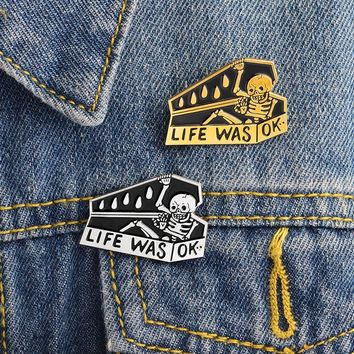 LIFE WAS OK Skull Skeleton Coffin Brooch Enamel Pins Buckle Denim Jacket Shirt Collar Lapel Pin Badge Jewelry Gift for girl boy