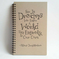 For in dreams we enter a world that is entirely our own, Albus Dumbledore quote, 5X8 Journal, spiral notebook, kraft notebook, white journal