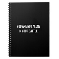 You Are Not Alone In Your Battle Notebook