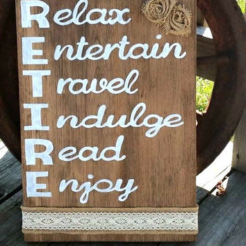 Hand Painted RETIRE Wooden Sign Stained with Burlap Flowers and Lace Relax Entertain Travel Indulge Read Enjoy Rustic Sign