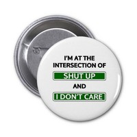 "Intersection of ""Shut up"" and ""I don't care"" Pinback Buttons"