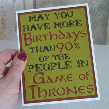 May you have more birthdays than 90% of the people in Game of Thrones- Olive Green with Rusty Red and Black ink lettering - blank inside