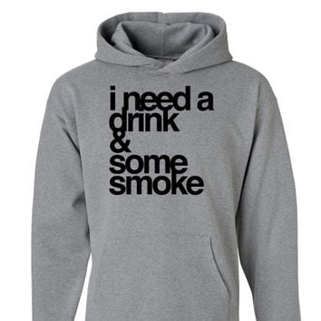 I Need a Drink & Some Smoke Unisex Hoodie | Weed T-shirt | Marijuana Tshirt | Drinking Sweatshirt | Legalize It Shirt | Smoke Alcohol Party