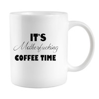 Its motherfucking Coffee Time Funny Mug