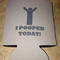 I Pooped Today Koozie