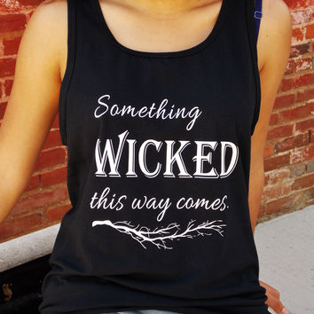 Something Wicked This Way Comes Tank Top. Shakespeare Quote Shirt. Unisex Sizing.