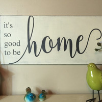 "It's so good to be home, rustic distressed painted wood sign, farmhouse home decor, 12"" x 24"""