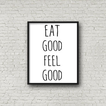 Eat Good Feel Good Printable Sign, Kitchen Art, Digital Print, Prints, Instant Download, Food Quotes, Healthy Living, Motivation, 8x10 Quote