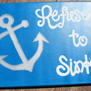 Hand Painted Canvas - Refuse to Sink - Anchor