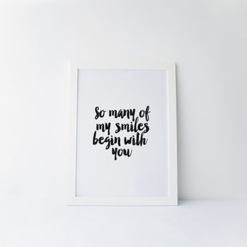 "PRINTABLE Art""So Many Of My Smiles Begin With You""Love Print,Love Quote,Gift For Boyfriend,Love Gift For Him,Inspirational Art,Valentines"