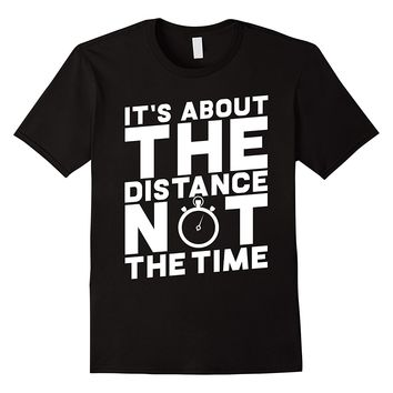 It's About The Distance Not The Time Fitness T-Shirt