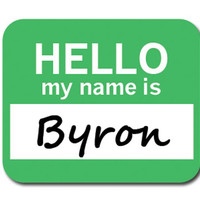 Byron Hello My Name Is Mouse Pad
