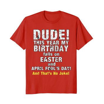 Funny Easter and April Fool's Day Joke Birthday 2018 T-Shirt
