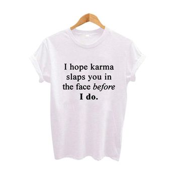 I Hope Karma Slaps You In The Face Before I Do Summer Funny Fashion Women Clothes Cotton T shirt Tumblr Hipster Women Tops