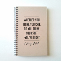 Whether you think you can or can't, you're right, Henry Ford, 5X8 Journal, notebook, diary, sketchbook, brown kraft, white, gift for writers