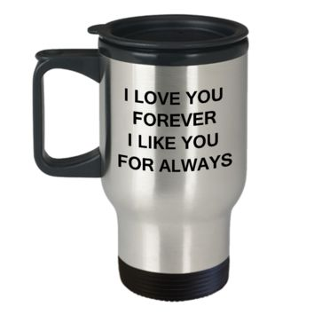 I Love You Forever I Like You for Always-Porcelain Travel Funny Coffee Mug & Gift Mugs 14 OZ