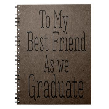 """To My Best Friend As we Graduate "" Notebook"