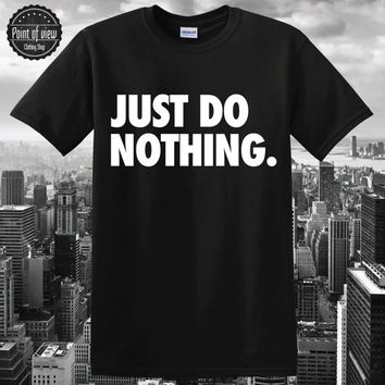 Just Do Nothing T-Shirt Funny nike parody shirt hangover shirt tumblr lazy shirt traditional S M L Unisex 100%Cotton pinterest blogger