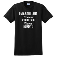 I'm a brilliant brunette with lots of blonde moments T Shirt