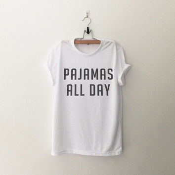 Pajamas all day T-Shirt womens gifts womens girls tumblr hipster band merch fangirls teens girl gift girlfriends present blogger
