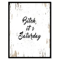 B?tch, it's Saturday Quote Saying Gifts Ideas Home Decor Wall Art