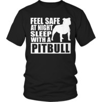 Limited Edition - Feel Safe at Night Sleep with a Pitbull Tee