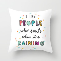 i like people who smile when it's raining Throw Pillow by Riga Sutherland