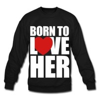 Spreadshirt, born_to_love_her - Couples Shirts, Men's Crewneck Sweatshirt:Amazon:Clothing