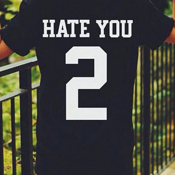 Hate You 2 - T Shirt