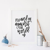 You And Me Against The World,YOU AND ME,Gift For Him,Gift For Boyfriend,Lovely Words,Valentines,Anniversary,I Love You,Typography,Printable