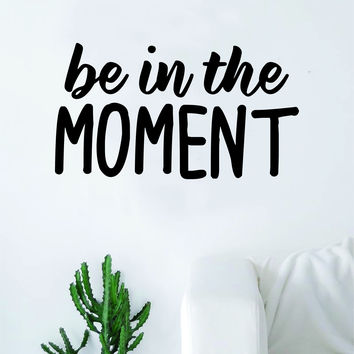 Be in the Moment Quote Wall Decal Sticker Bedroom Living Room Art Vinyl Beautiful Inspirational