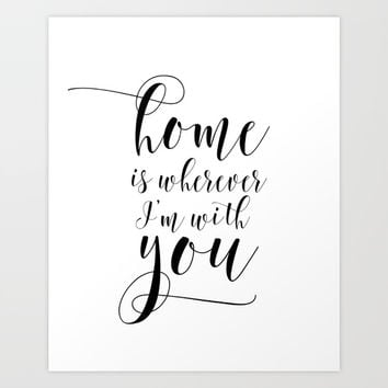 Home is wherever Im with you, typography print, printable quote, home sweet home Art Print by NikolaJovanovic