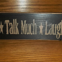 Sit Long, Talk Much, Laugh Often Primitive, Rustic, Country Sign, Home Decor, Gift Idea