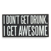 Primitives by Kathy 'I Don't Get Drunk, I Get Awesome' Box Sign - Black